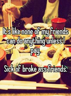 """""""It's like none of my friends can do anything unless I pay. Sick of broke ass friends."""" Download #WhisperApp for more #UCLA."""