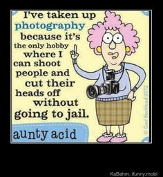 Aunty Acid by Ged Backland for July 2013 - GoComics Funny Photography, Quotes About Photography, Photography Ideas, Popular Photography, Funny Cartoons, Funny Jokes, That's Hilarious, Funny Minion, It's Funny