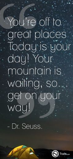You're off to great places! Today is your day! Your mountain is waiting, so… get on your way! - Dr. Seuss. #quotestoliveby #qotd #quotes