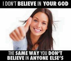 Atheism. One god less than you.