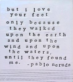 Pablo Neruda one of my favorites