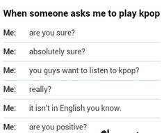 The conversation between me and my non-kpop friends. Bwahahahahaha.
