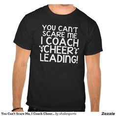 You Can't Scare Me, I Coach Cheerleading! Tshirts