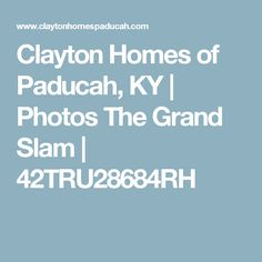 Clayton Homes of Paducah, KY | Photos The Grand Slam | 42TRU28684RH