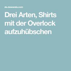 Drei Arten, Shirts mit der Overlock aufzuhübschen