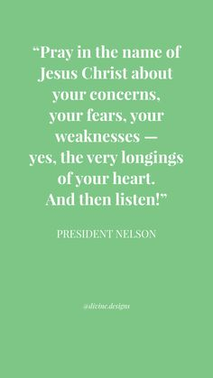 """Pray in the name of Jesus Christ about your concerns, your fears, your weaknesses — yes, the very longings of your heart. And then listen!"" #PresNelson 