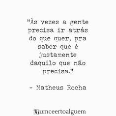 """Às vezes a gente precisa ir atrás do que quer, pra saber que é justamente daquilo que não precisa."""" - Matheus Rocha ___________________________________ #bomdiaa#matheusrocha #quintafeira #umceertoalguem#frase#pensamento #poema#livros#poesia#mulher #mulheresquetreinam #neologismo #vida #riodejaneiro  #paz#plussize #mulheres #inspiração #mulheresfortes #foco #motivação #projetoautoral#sp #motivacional."""