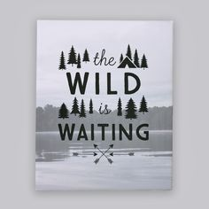 The Wild Is Waiting   Canvas Prints, Stretched Canvas and Wall Art