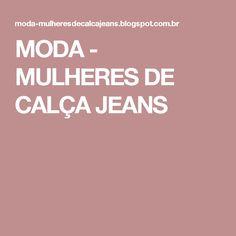 MODA - MULHERES DE CALÇA JEANS