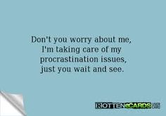 Image result for i'm taking care of my procrastination issues