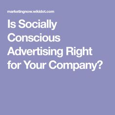 Is Socially Conscious Advertising Right for Your Company?
