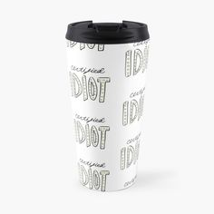 'Certified Idiot' Travel Mug by richwear Mug Designs, Sell Your Art, Travel Mug, It Works, How To Remove, Art Prints, Mugs, Printed, Awesome