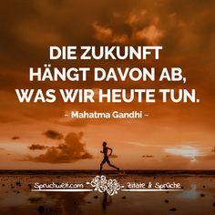 Die Zukunft hängt davon ab, was wir heute tun - Mahatma Gandhi Zitat #zitate #sprüche #spruchbilder #deutsch