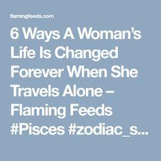 6 Ways A Woman's Life Is Changed Forever When She Travels Alone – Flaming Feeds #Pisces #zodiac_sign #zodiac #astrology #facts #horoscope #zodiac_sign_facts #zodiacsigns #Zodiac #Zodiacsex #Zodiacsigns #Aries #Taurus #Gemini #Cancer #Leo #Virgo #Libra #Scorpio #Sagittarius #Capricorn #Aquarius #Pisces #zodiacsymbols #Zodiacales #Astrology #Zodiacastology