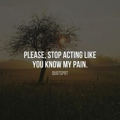 'Please, stop acting like you know my pain.'