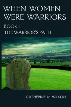 When Women Were Warriors Book I: The Warrior's Path by Catherine M. Wilson, http://www.amazon.com/dp/B001MBU7EK/ref=cm_sw_r_pi_dp_79nJsb1SG3E23