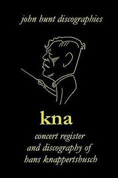 http://jask.pl/opis/8068139/kna-concert-register-and-discography-of-hans-knappertsbusch-1888-1965-by-john-hunt-9781901395228.html