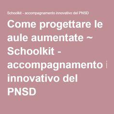 Come progettare le aule aumentate ~ Schoolkit - accompagnamento innovativo del PNSD