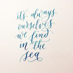 For whatever we lose(like a you or a me)  it's always ourselves we find in the sea  e. e. cummings  This California girl is craving a coastline.  @tammyanntan