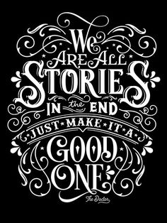 'We Are All Stories In The End.' Poster by wolfandbird Chalkboard Art Quotes, Chalkboard Print, Chalkboard Lettering, Chalkboard Designs, Chalkboard Ideas, Chalk Ideas, Chalkboard Drawings, Typography Love, Typography Quotes
