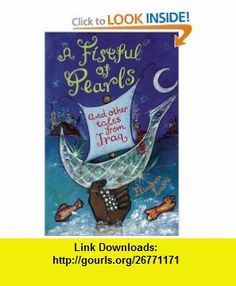 A Fistful of Pearls and Other Tales from Iraq (Folktales from Around the World) (9781845076412) Elizabeth Laird, Shelley Fowles , ISBN-10: 1845076419  , ISBN-13: 978-1845076412 ,  , tutorials , pdf , ebook , torrent , downloads , rapidshare , filesonic , hotfile , megaupload , fileserve