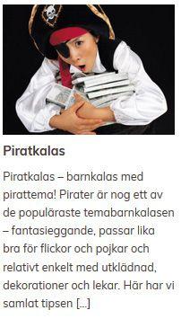 Piratkalas  Piratkalas – barnkalas med pirattema! Pirater är nog ett av de populäraste temabarnkalasen – fantasieggande, passar lika bra för flickor och pojkar och relativt enkelt med utklädnad, dekorationer och lekar. Här har vi samlat tipsen […]