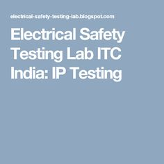 Electrical Safety Testing Lab ITC India: IP Testing