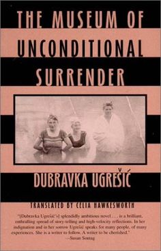Dubravka Ugrešić - The Museum of The Unconditional Surrender