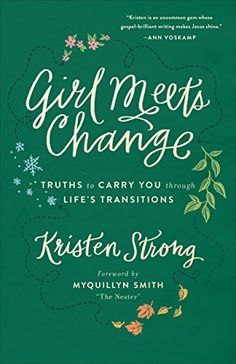 Girl Meets Change: Truths to Carry You through Life's Transitions: Kristen Strong, Myquillyn Smith: 9780800724399: Amazon.com: Books