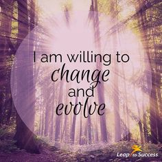 Empowering Affirmations//Leap to Success, Carlsbad, CA. I am willing to change and evolve. #Inspiration #Self-Improvement