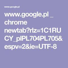 www.google.pl _ chrome newtab?rlz=1C1RUCY_plPL704PL705&espv=2&ie=UTF-8