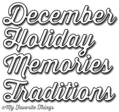 Accent It – December Memories Die-namics. The flowing script font adds a decorative flair to classic holiday greetings, seasonal scrapbook pages, and Project Life projects. #mftstamps