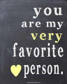 Thoughts...You are my very favorite person