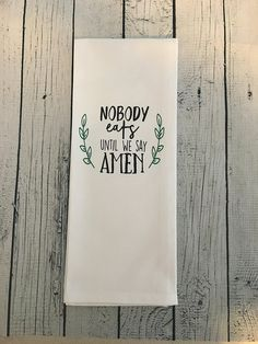 Items similar to Nobody eats until we say amen, Say Amen Dish Towel, Amen Flour Sack Towel on Etsy - Dish Towels, Hand Towels, Tea Towels, Kitchen Decor Signs, Kitchen Humor, Kitchen Sayings, Flour Sack Towels, Flour Sacks, Towel Crafts
