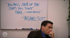 I first saw this quote on the Office and I stopped it because it made so much sense to me and I love it now because I know I have missed opportunities and chances because I was afraid to and I could have missed out on something really interesting or adventurous because of it.