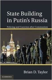 State building in Putin's Russia : policing and coercion after communism / Brian D. Taylor. -- Cambridge [etc.] :  Cambridge University Press,  2013.