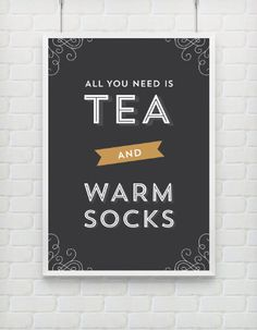 all you need is tea and warm socks