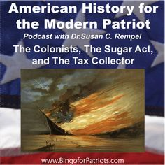 The Colonists, The Sugar Act, and the Tax Collector- Another American History for the Modern Patriot podcast with Dr. Susan Rempel on BingoforPatriots.com.