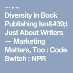 Diversity In Book Publishing Isn't Just About Writers — Marketing Matters, Too : Code Switch : NPR
