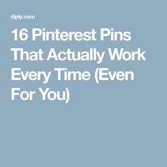 16 Pinterest Pins That Actually Work Every Time (Even For You)