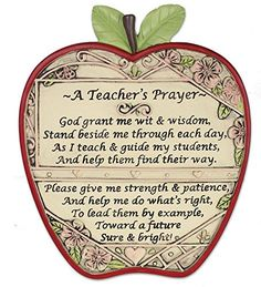 - Teacher's plaque with the message: God grant me wit & wisdom, Stand beside me through each day, As I teach & guide my students, And help them find their way. Please give me strength & patience, And