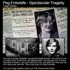 Peg Entwistle - Spectacular Death. Have you heard of the ghostly woman who haunts the Hollywood sign? If not, read this: http://www.theparanormalguide.com/blog/peg-entwistle-spectacular-tragedy