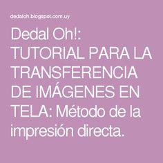 Dedal Oh!: TUTORIAL PARA LA TRANSFERENCIA DE IMÁGENES EN TELA: Método de la impresión directa. Foto Transfer, Diy Clothes, Stencils, Diy And Crafts, Printables, Fabric, Decopage, Formulas, Collage