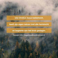 Wie Christus Jezus toebehoort, heeft zijn eigen natuur met alle hartstocht en begeerte aan het kruis geslagen. Galaten 5:24    https://www.dagelijksebroodkruimels.nl/?p=26716