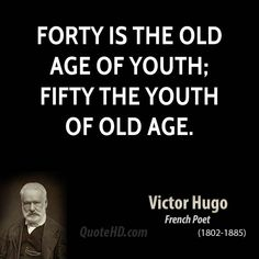 Victor Hugo Quotes - Forty is the old age of youth; Great Quotes, Quotes To Live By, Me Quotes, Inspirational Quotes, Famous Quotes, Viktor Frankl, Cool Words, Wise Words, Wise Sayings