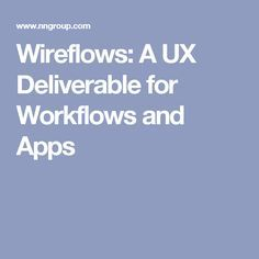 Wireflows: A UX Deliverable for Workflows and Apps - Best Practice