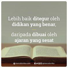 Lebih baik ditegur oleh didikan yang benar daripada dibuai oleh ajaran yang sesat — http://goo.gl/KJ3ljz