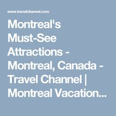 Montreal's Must-See Attractions - Montreal, Canada - Travel Channel | Montreal Vacation Destinations, Ideas and Guides : TravelChannel.com | Travel Channel