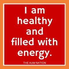 I am healthy and filled with energy. *** If this affirmation from The Aum Nation resonates with you, we recommend saying it to yourself 3 times every morning for a week.