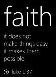 """""""Faith it does not make things easy it makes them"""""""